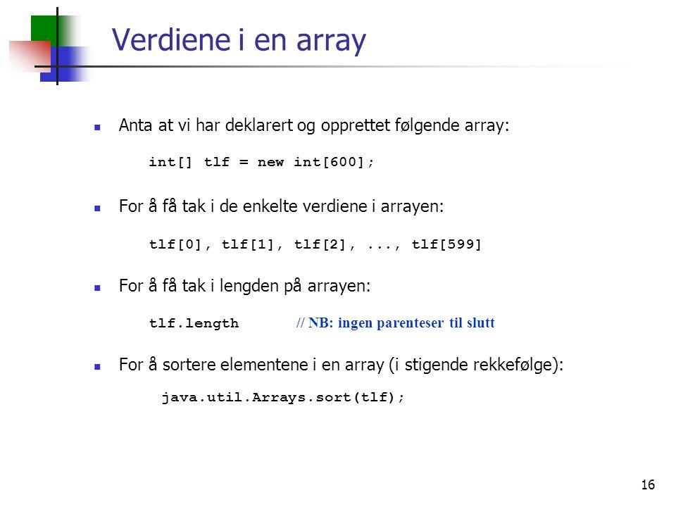 Verdiene i en array Anta at vi har deklarert og opprettet følgende array: int[] tlf = new int[600];